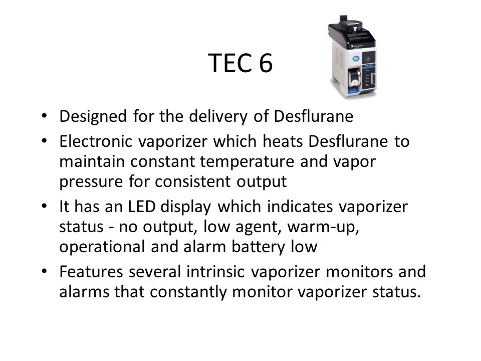 TEC 6 Designed for the delivery of Desflurane