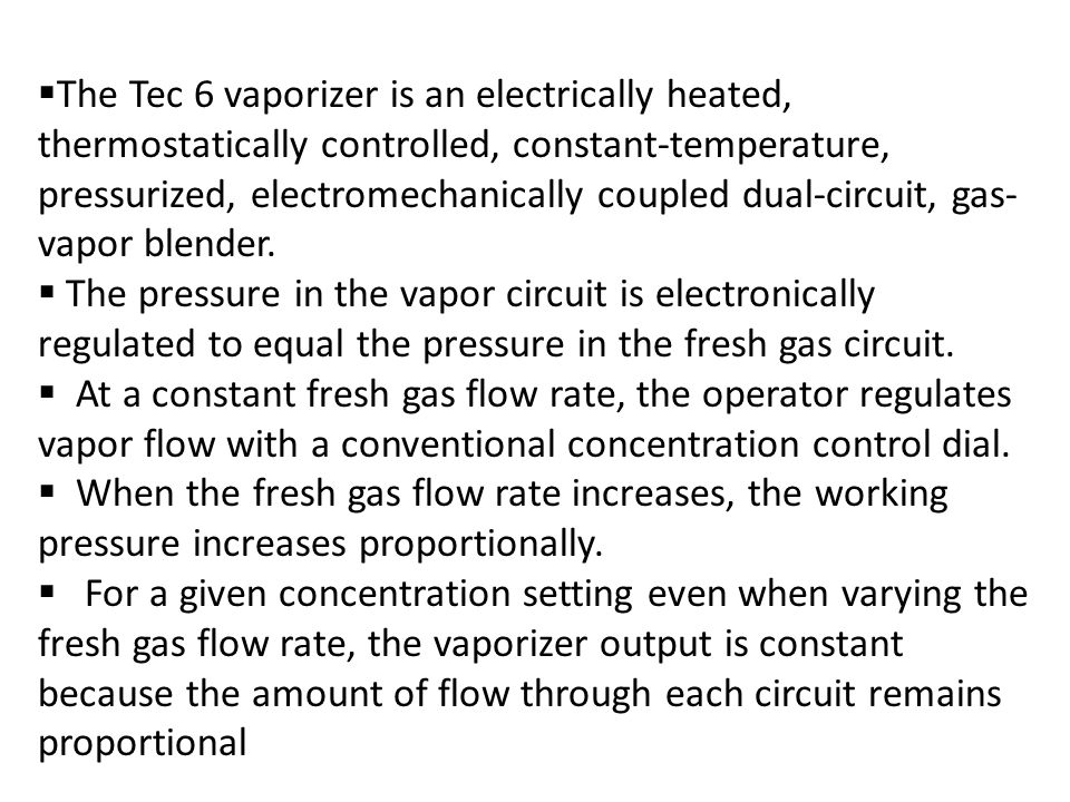 The Tec 6 vaporizer is an electrically heated, thermostatically controlled, constant-temperature, pressurized, electromechanically coupled dual-circuit, gas-vapor blender.
