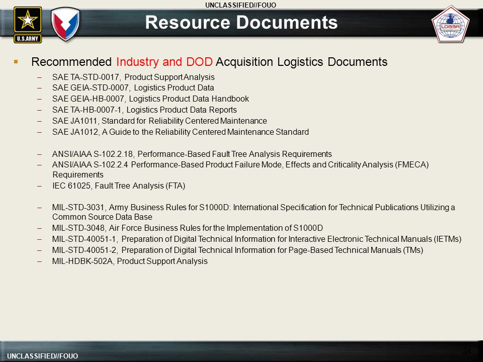 Resource Documents Recommended Industry and DOD Acquisition Logistics Documents. SAE TA-STD-0017, Product Support Analysis.