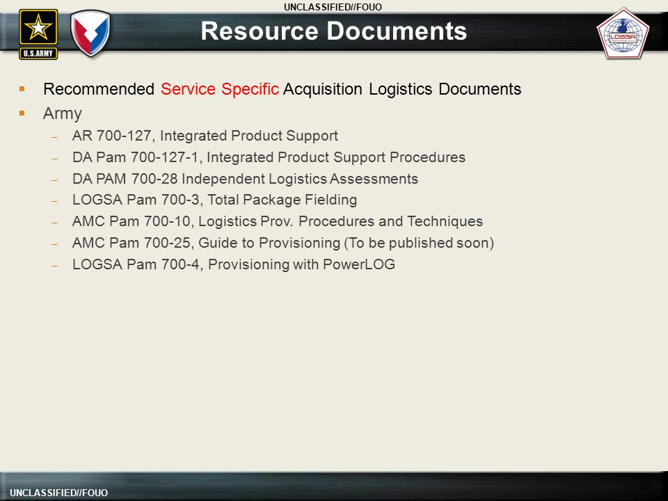 Resource Documents Recommended Service Specific Acquisition Logistics Documents. Army. AR 700-127, Integrated Product Support.