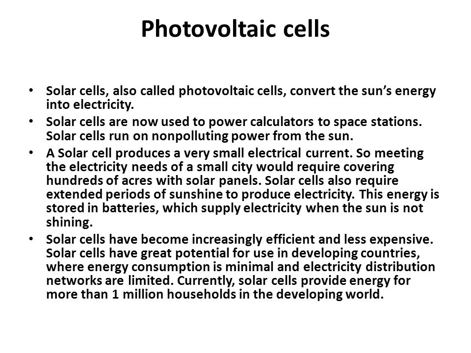 Photovoltaic cells Solar cells, also called photovoltaic cells, convert the sun's energy into electricity.