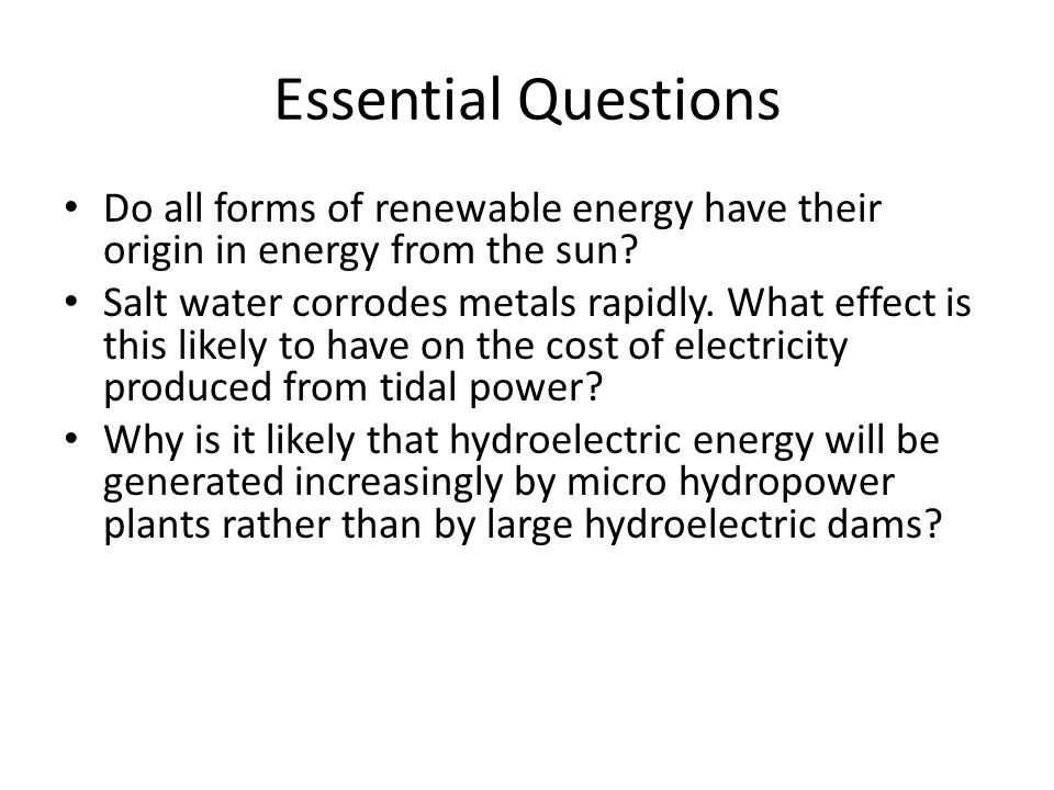 Essential Questions Do all forms of renewable energy have their origin in energy from the sun