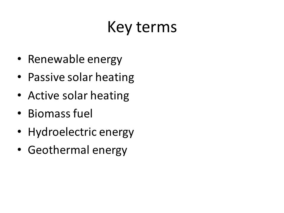 Key terms Renewable energy Passive solar heating Active solar heating