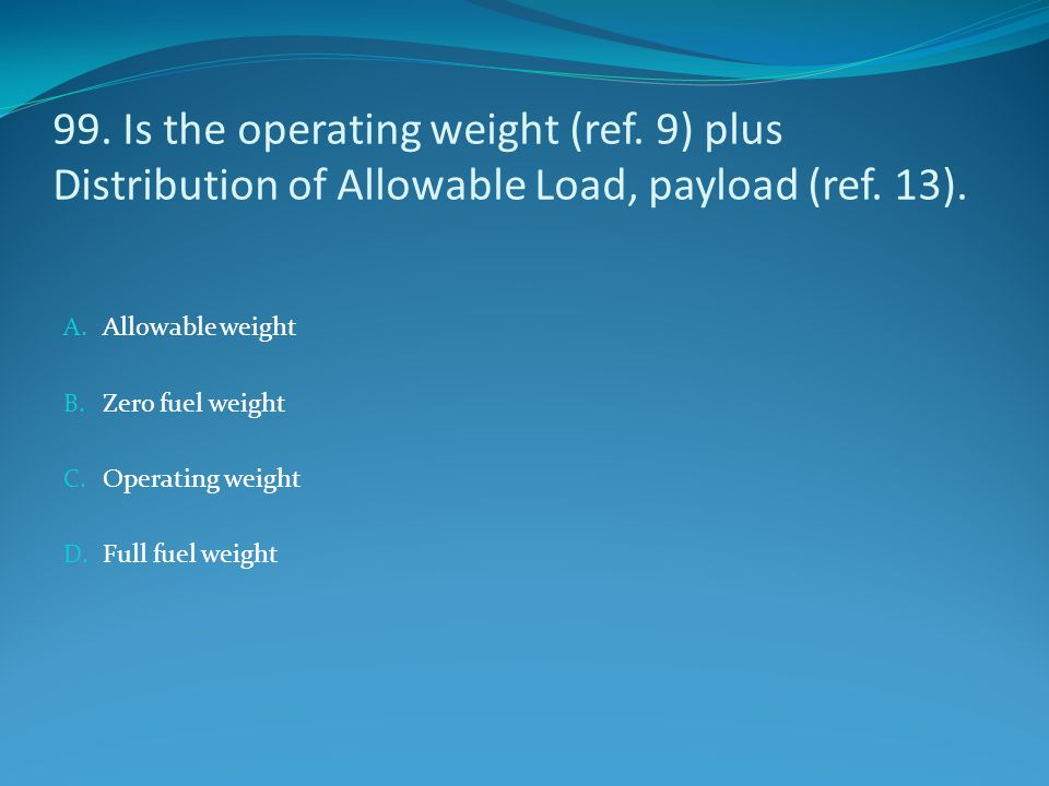 99. Is the operating weight (ref