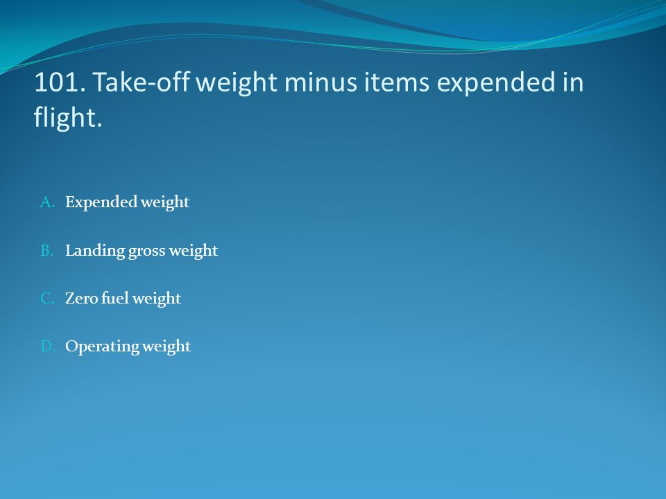 101. Take-off weight minus items expended in flight.