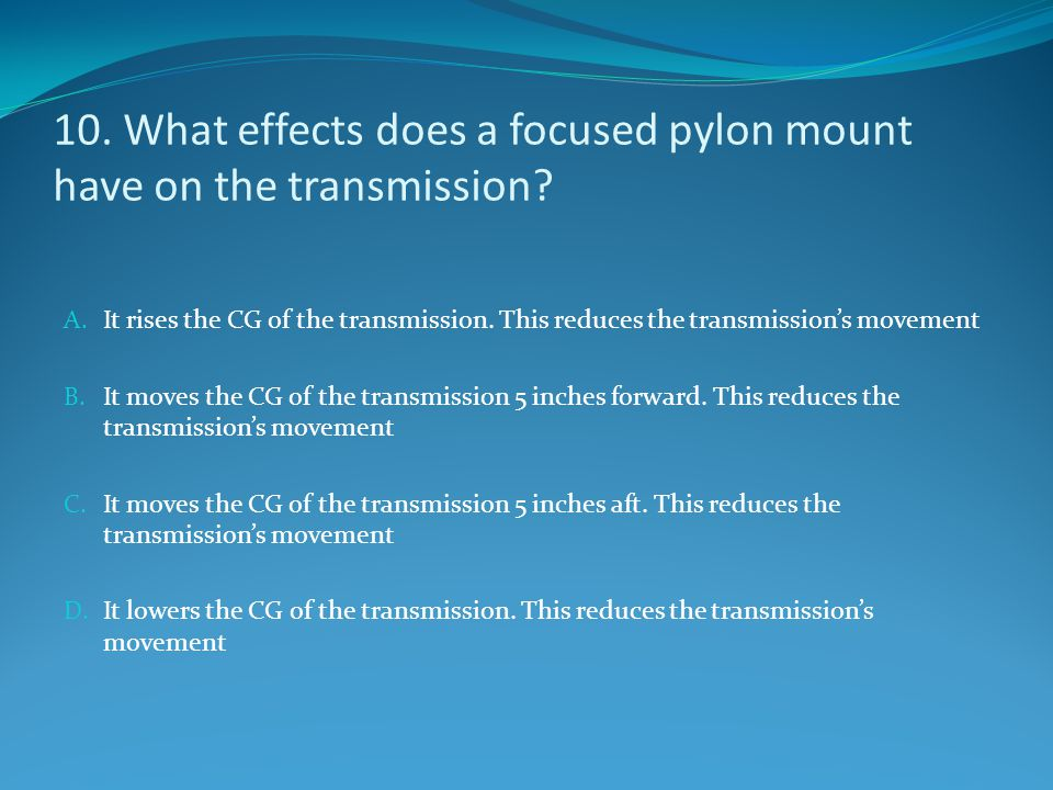 10. What effects does a focused pylon mount have on the transmission