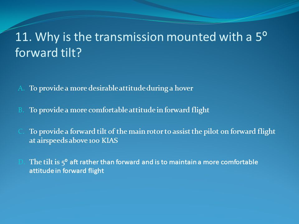 11. Why is the transmission mounted with a 5º forward tilt