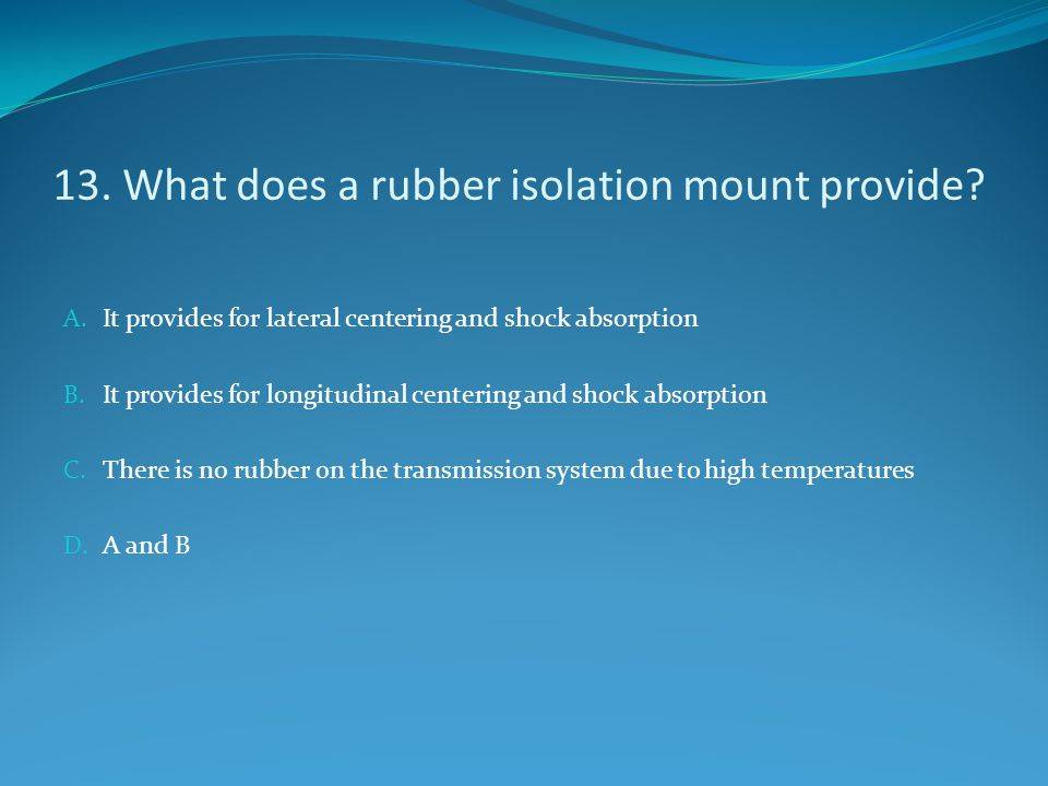 13. What does a rubber isolation mount provide