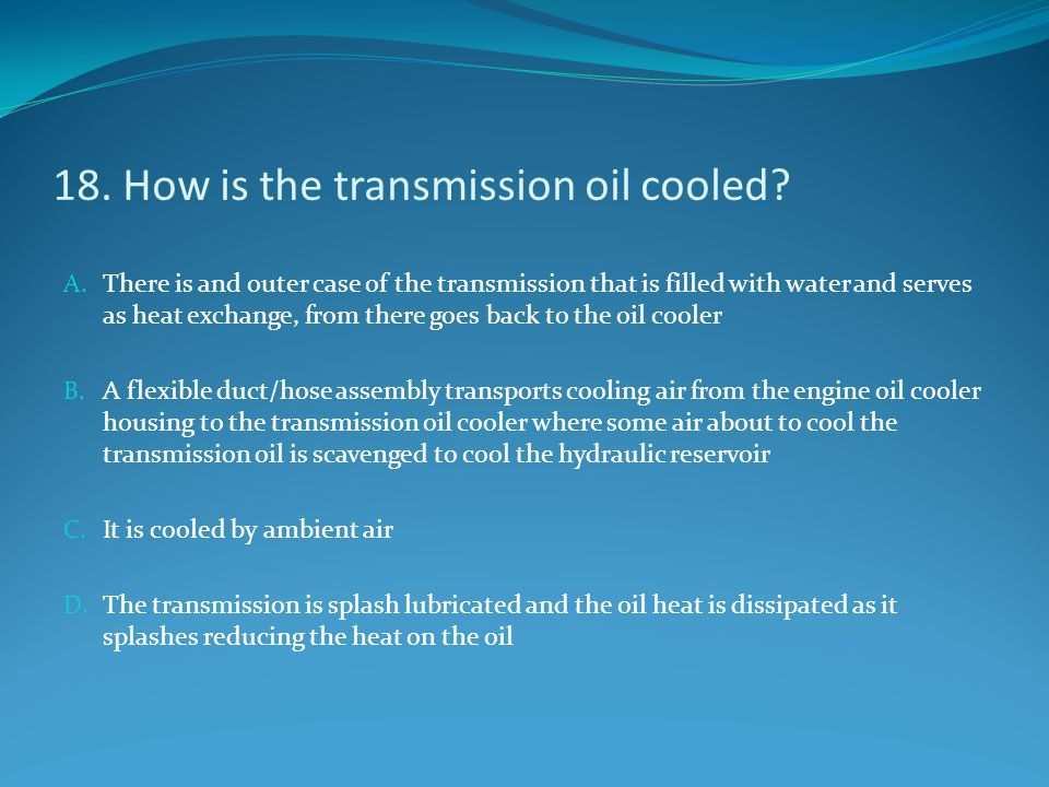 18. How is the transmission oil cooled