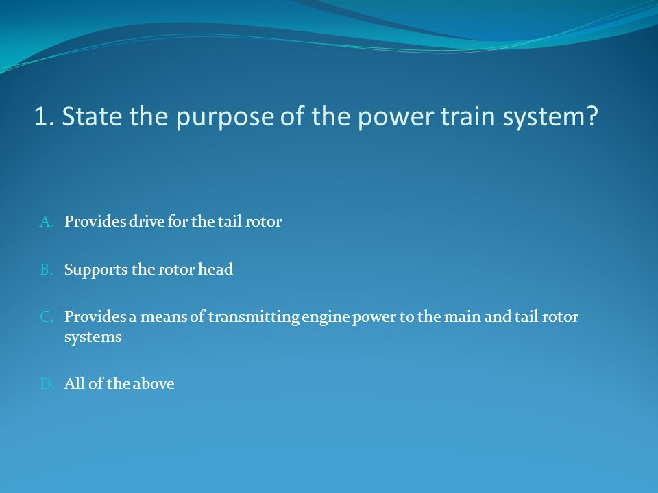 1. State the purpose of the power train system