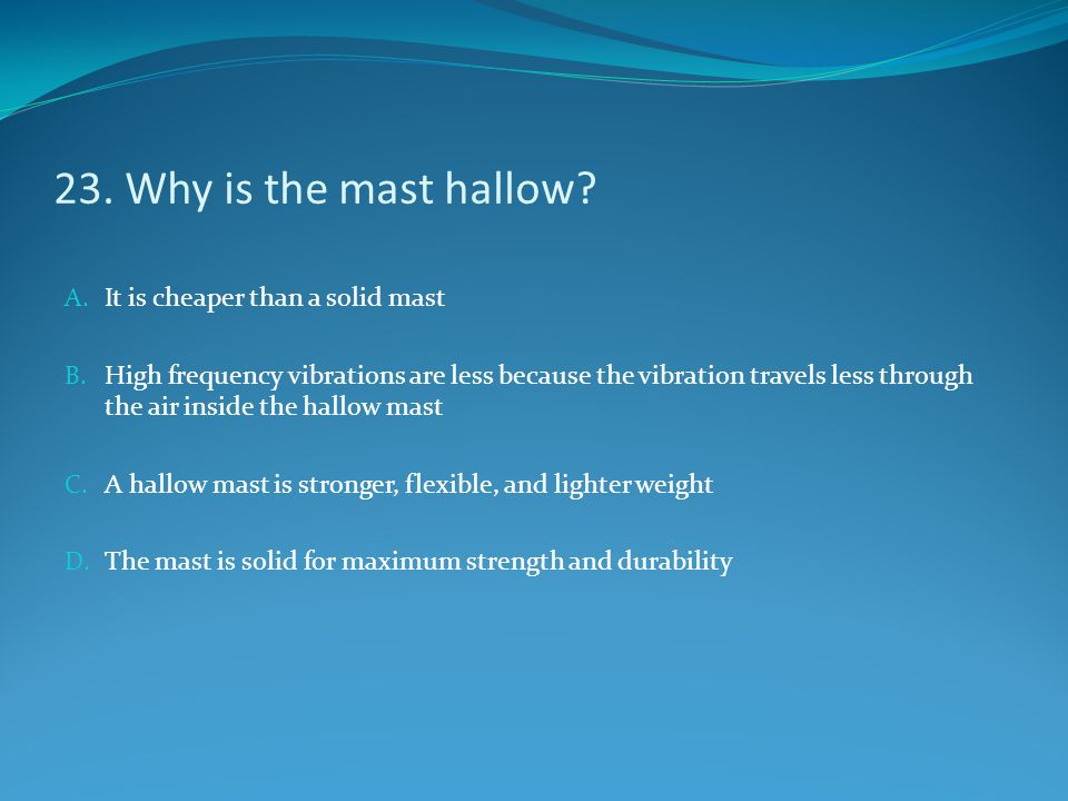 23. Why is the mast hallow It is cheaper than a solid mast