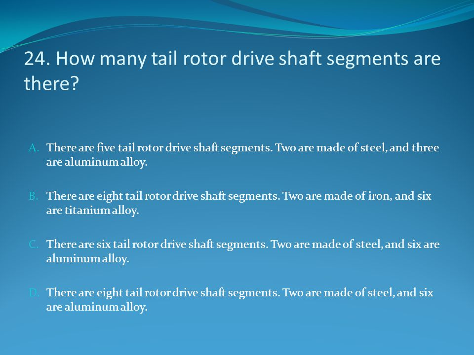 24. How many tail rotor drive shaft segments are there