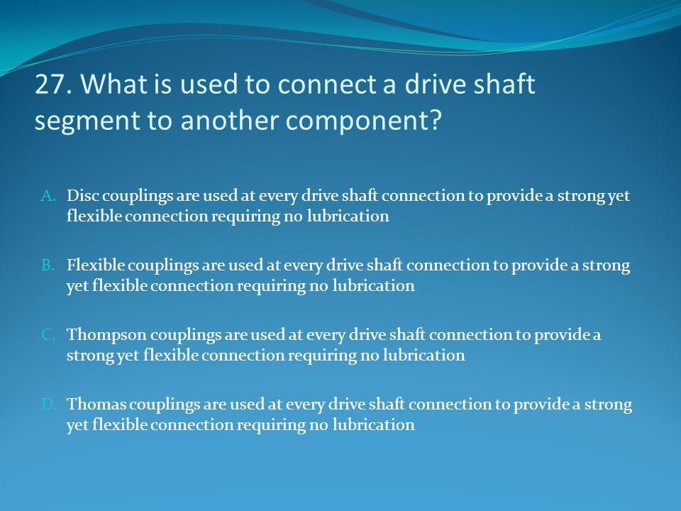 27. What is used to connect a drive shaft segment to another component