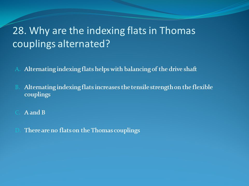 28. Why are the indexing flats in Thomas couplings alternated