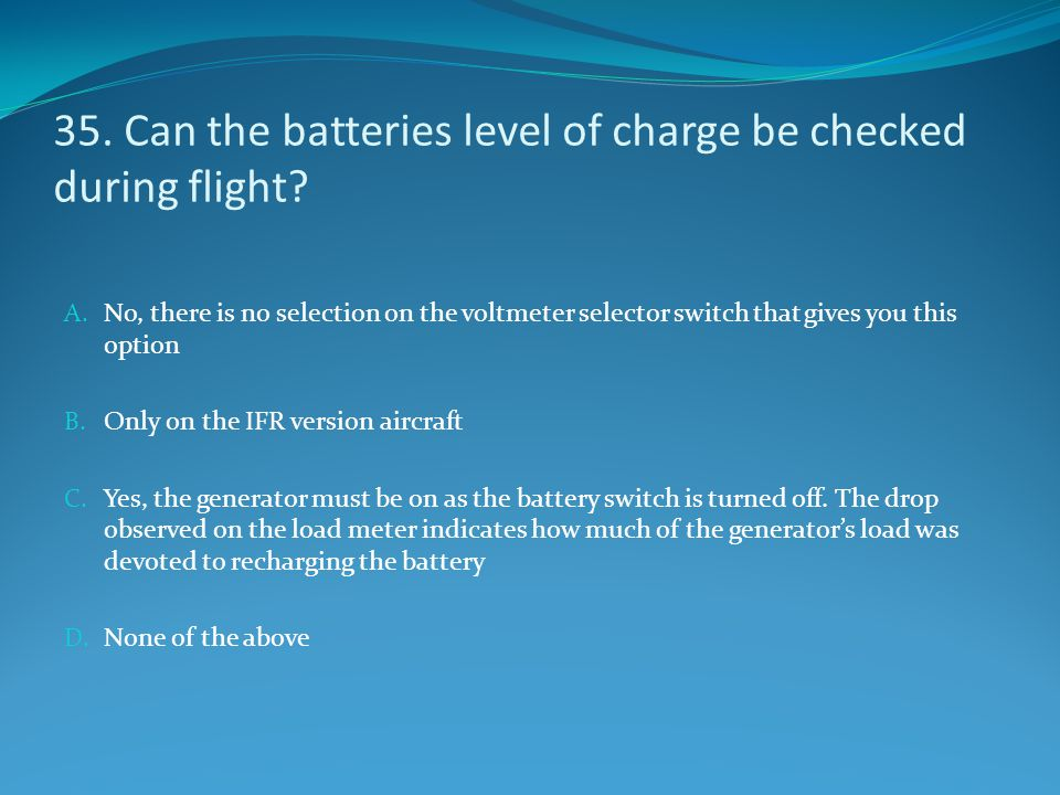 35. Can the batteries level of charge be checked during flight
