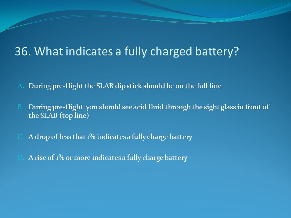 36. What indicates a fully charged battery