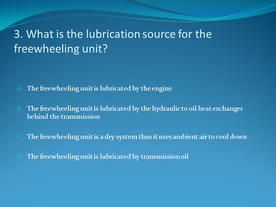 3. What is the lubrication source for the freewheeling unit