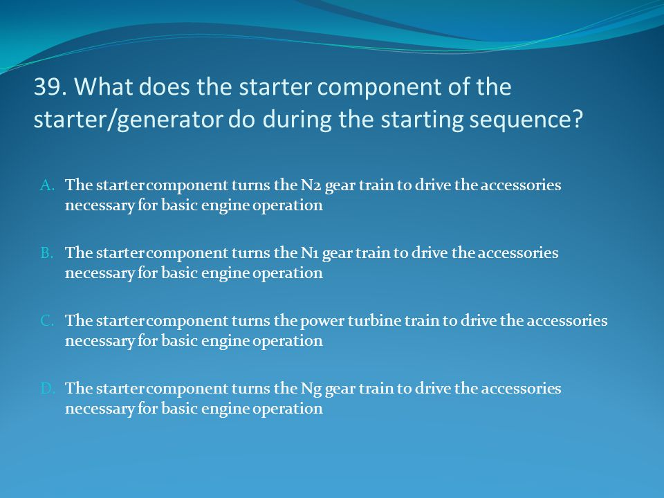 39. What does the starter component of the starter/generator do during the starting sequence