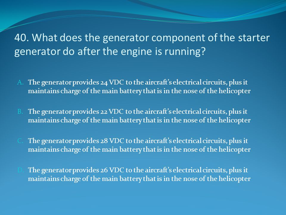 40. What does the generator component of the starter generator do after the engine is running