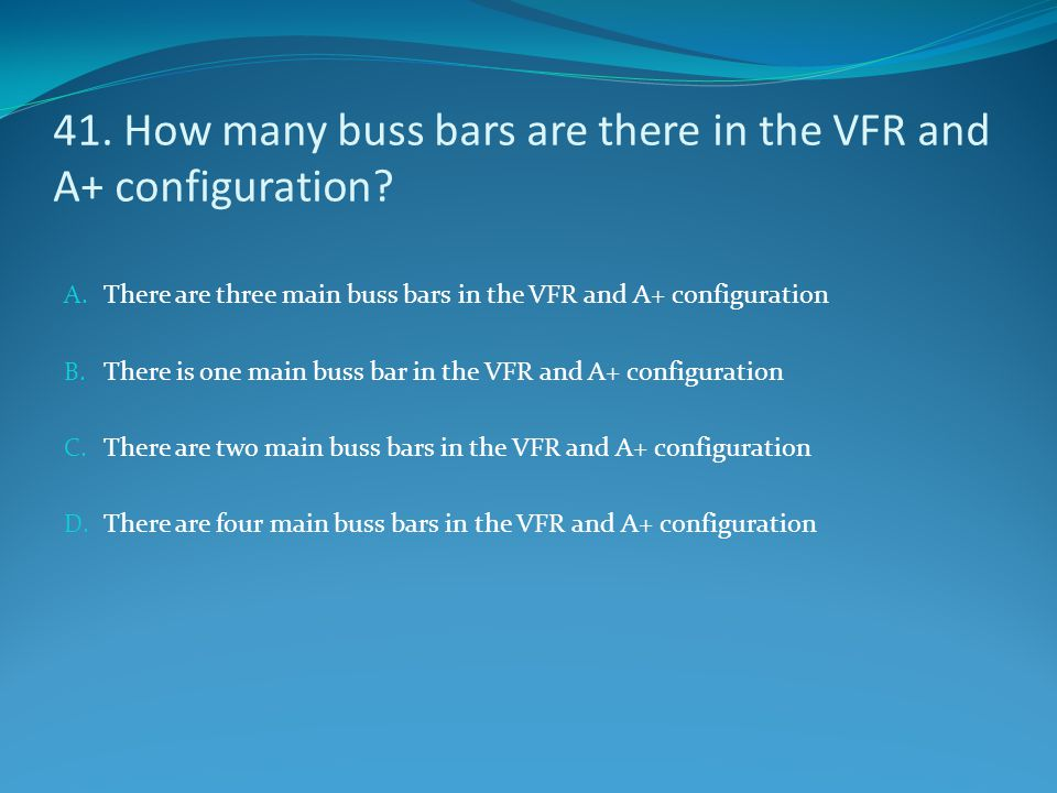 41. How many buss bars are there in the VFR and A+ configuration