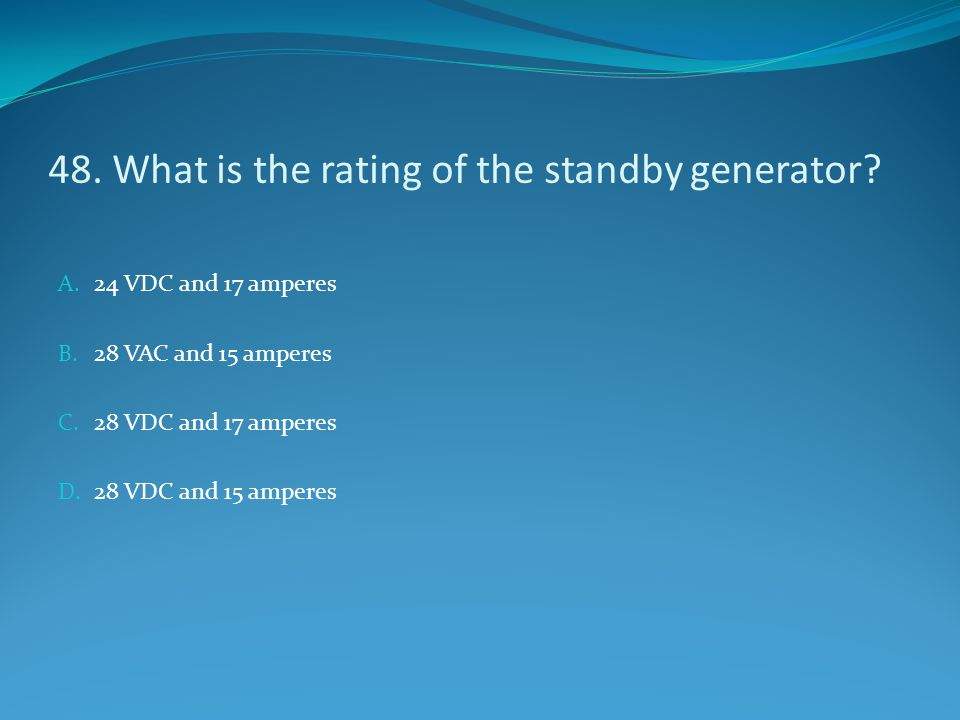 48. What is the rating of the standby generator