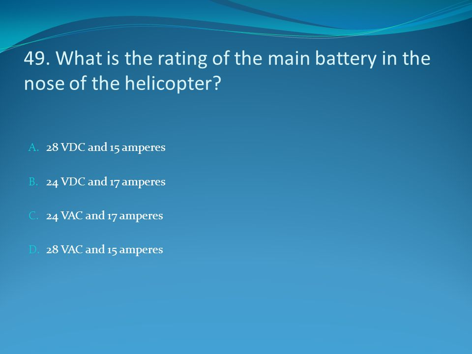 49. What is the rating of the main battery in the nose of the helicopter