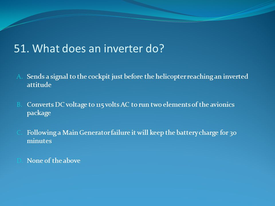 51. What does an inverter do