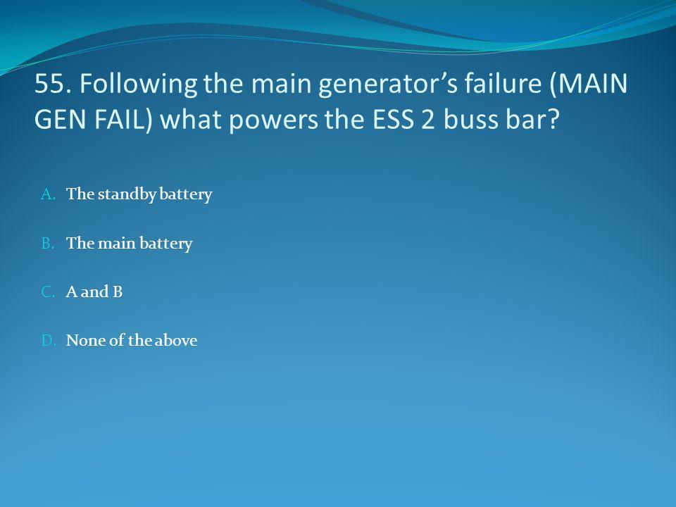 55. Following the main generator's failure (MAIN GEN FAIL) what powers the ESS 2 buss bar