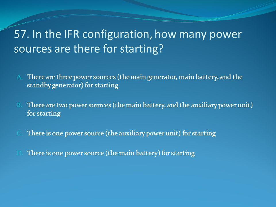 57. In the IFR configuration, how many power sources are there for starting