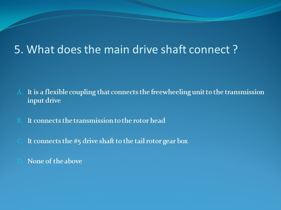 5. What does the main drive shaft connect