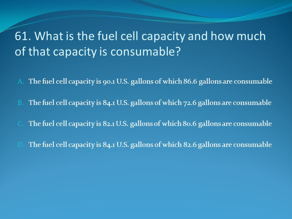 61. What is the fuel cell capacity and how much of that capacity is consumable