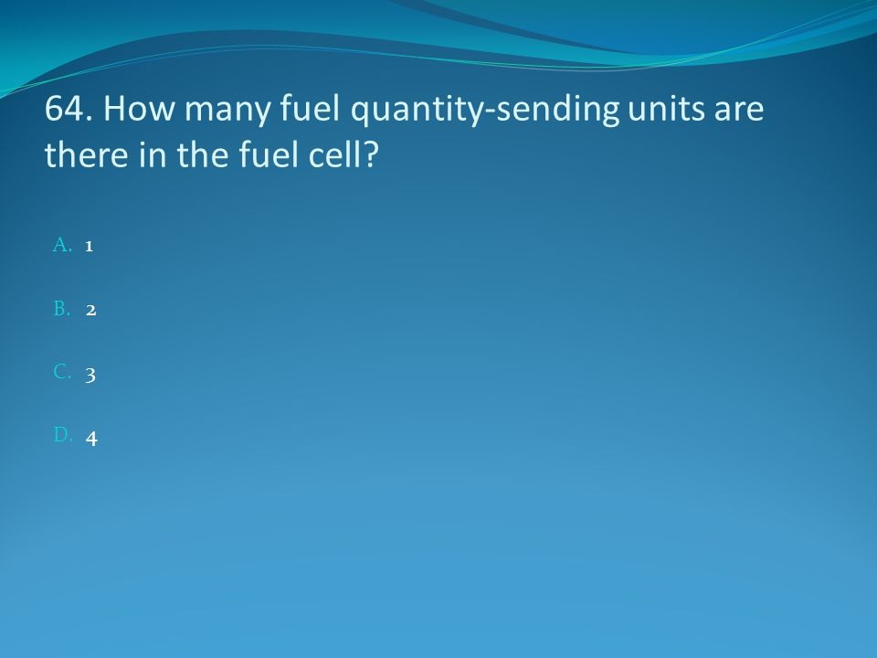 64. How many fuel quantity-sending units are there in the fuel cell