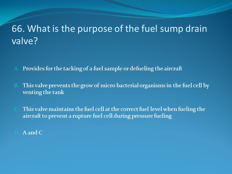 66. What is the purpose of the fuel sump drain valve