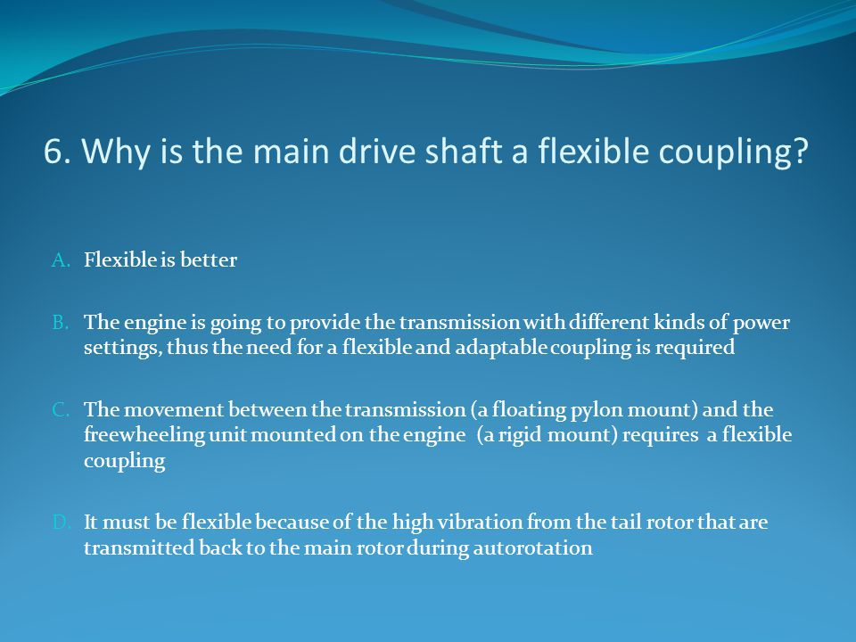 6. Why is the main drive shaft a flexible coupling
