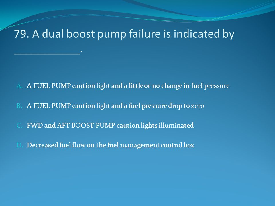 79. A dual boost pump failure is indicated by ___________.