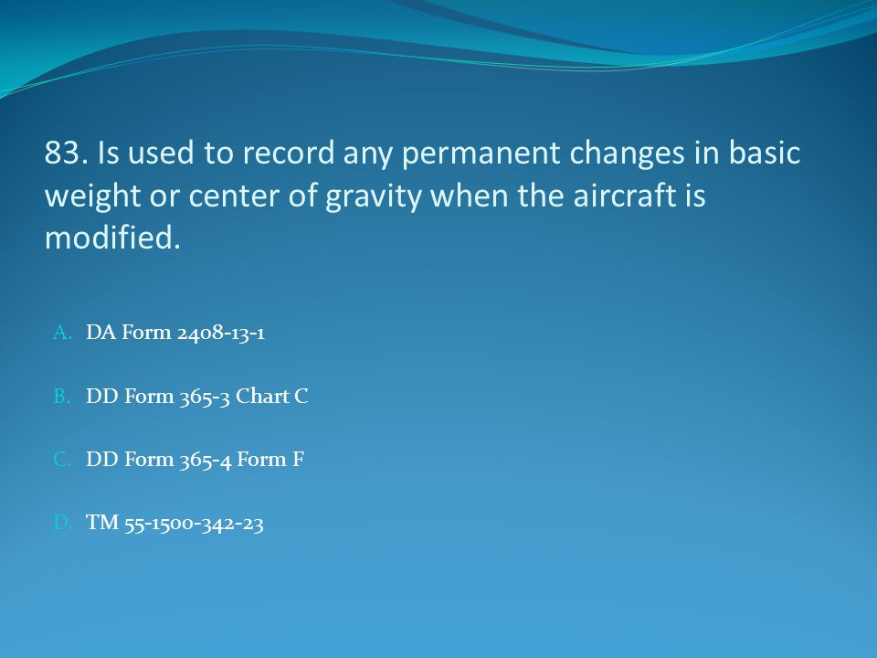 83. Is used to record any permanent changes in basic weight or center of gravity when the aircraft is modified.