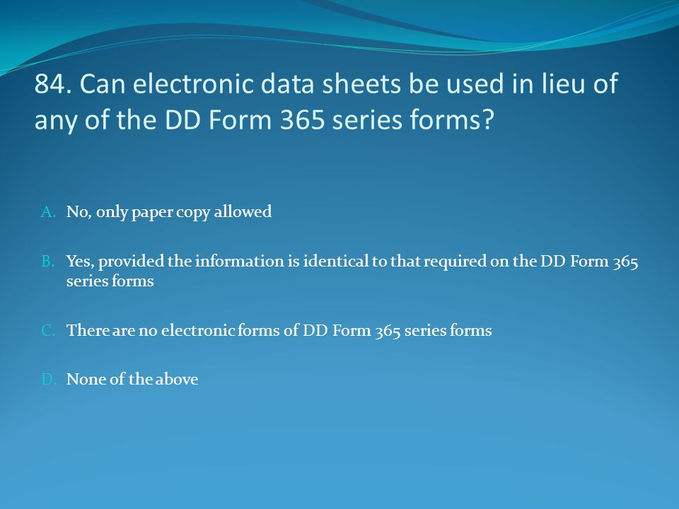 84. Can electronic data sheets be used in lieu of any of the DD Form 365 series forms