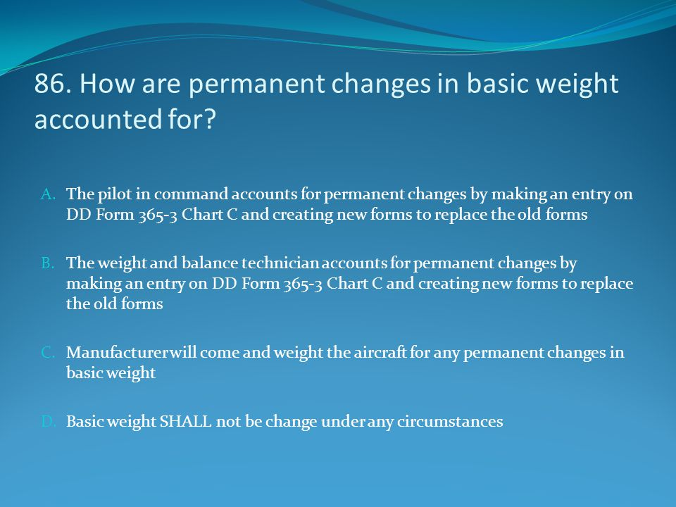 86. How are permanent changes in basic weight accounted for