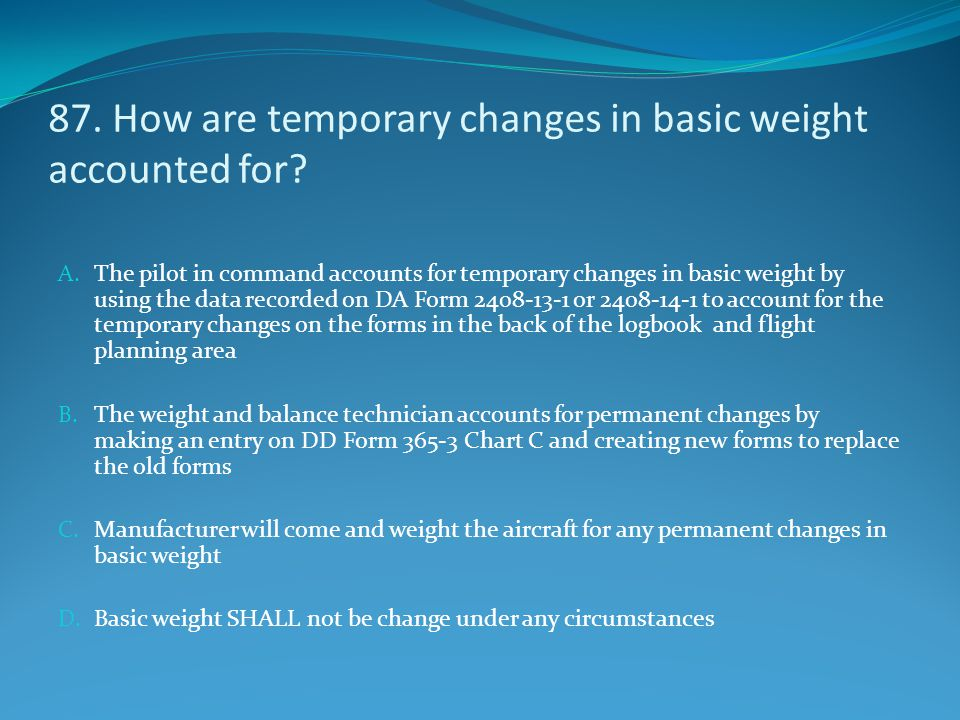87. How are temporary changes in basic weight accounted for