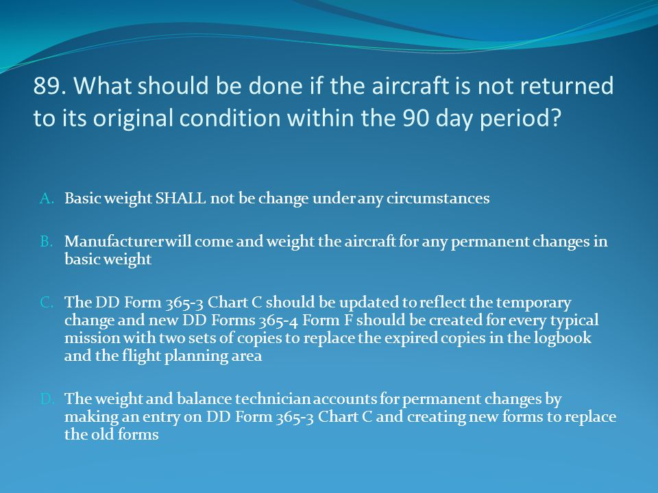 89. What should be done if the aircraft is not returned to its original condition within the 90 day period