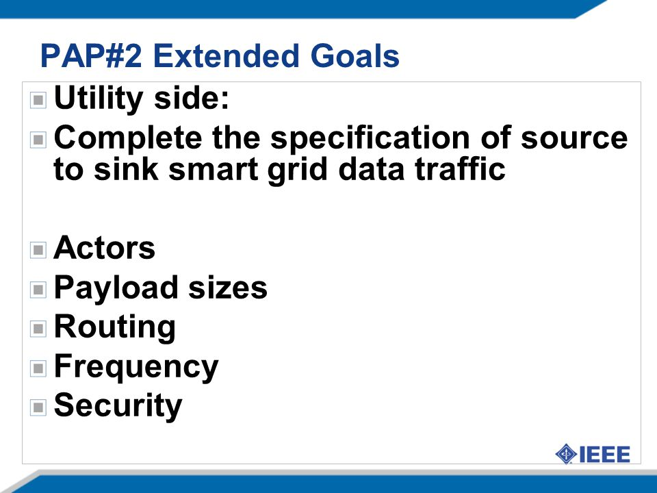 PAP#2 Extended Goals Utility side: Complete the specification of source to sink smart grid data traffic.