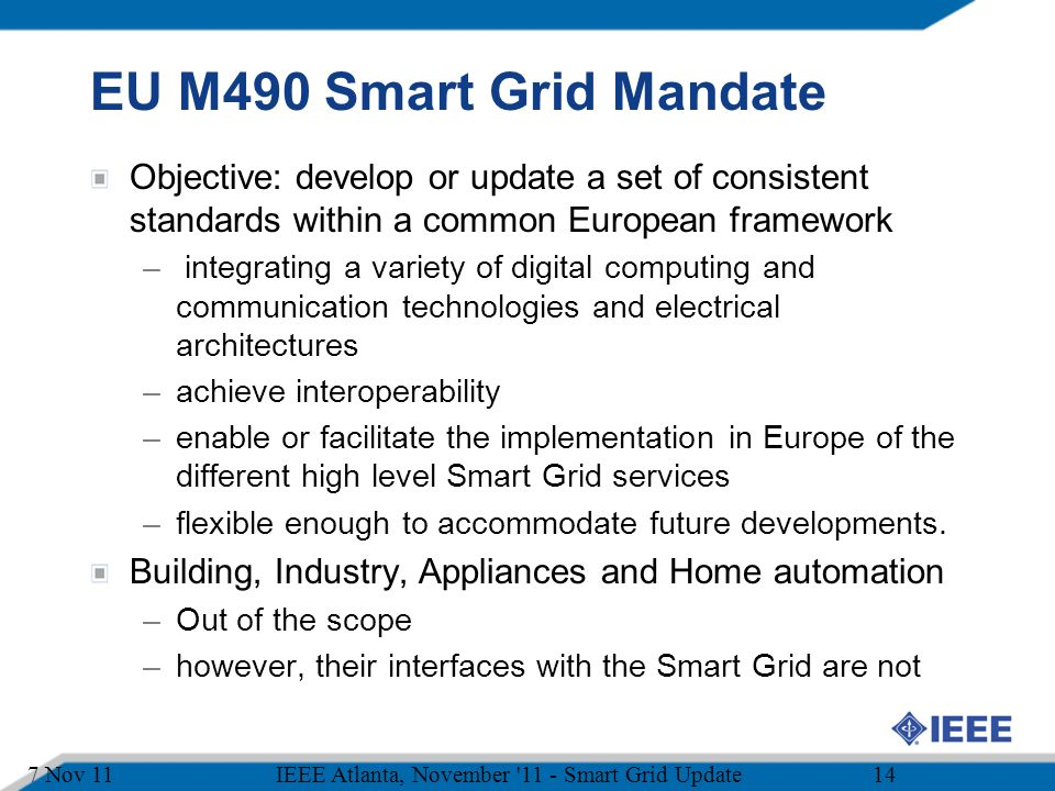 EU M490 Smart Grid Mandate Objective: develop or update a set of consistent standards within a common European framework.