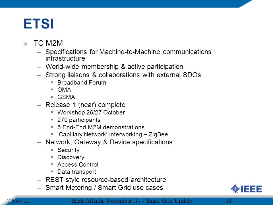 ETSI TC M2M. Specifications for Machine-to-Machine communications infrastructure. World-wide membership & active participation.
