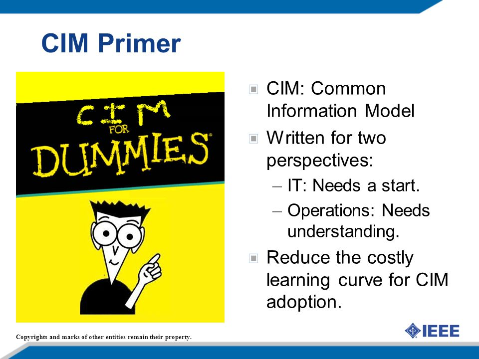 CIM Primer CIM: Common Information Model Written for two perspectives: