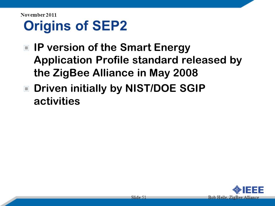 November 2011 Origins of SEP2. IP version of the Smart Energy Application Profile standard released by the ZigBee Alliance in May 2008.