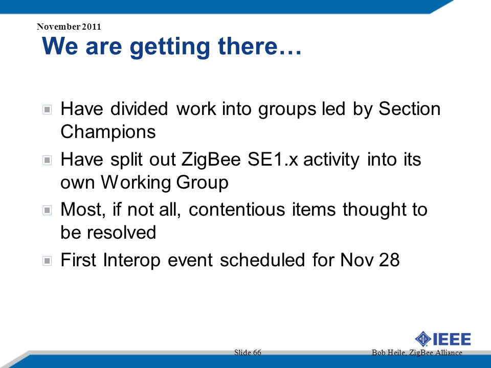 November 2011 We are getting there… Have divided work into groups led by Section Champions.