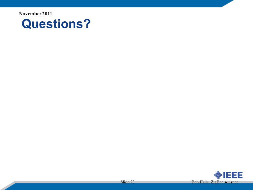November 2011 Questions Slide 73 Bob Heile, ZigBee Alliance
