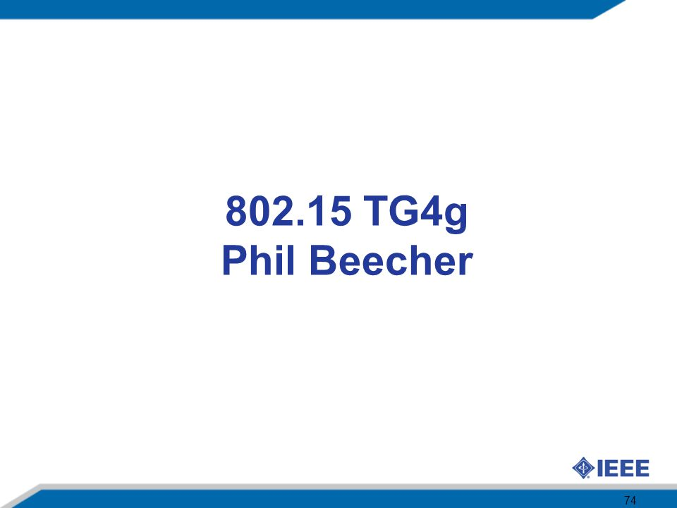 802.15 TG4g Phil Beecher 74