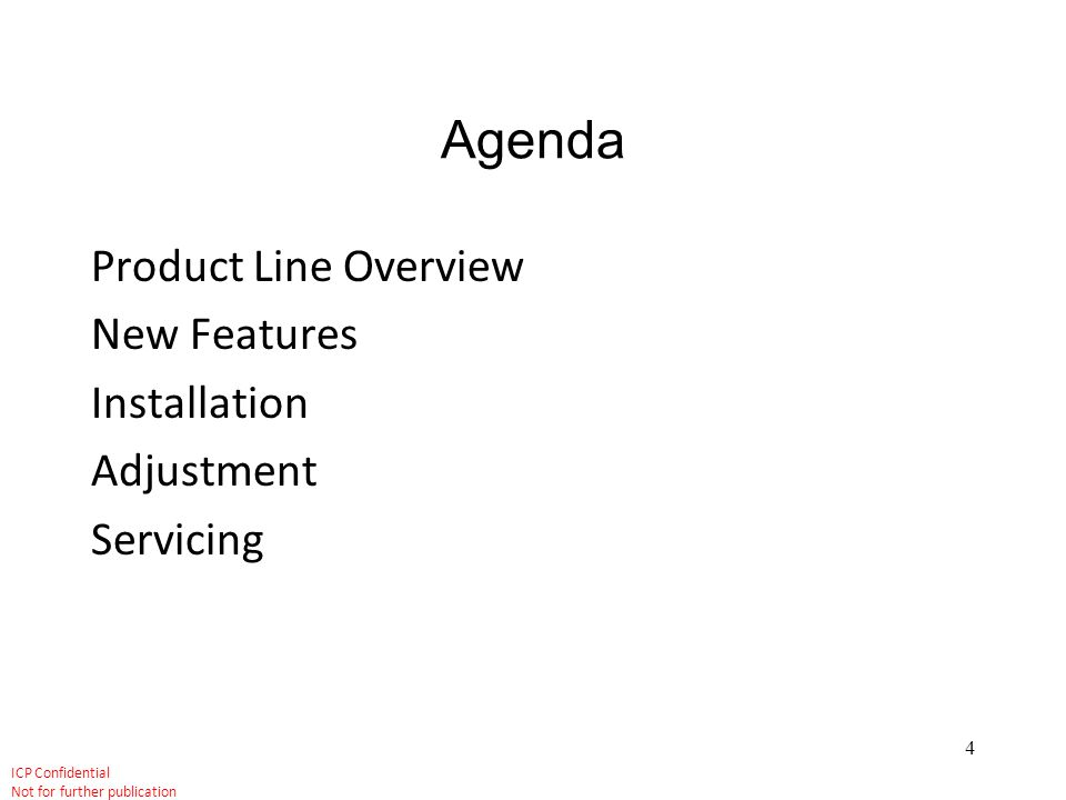 Agenda Product Line Overview New Features Installation Adjustment Servicing
