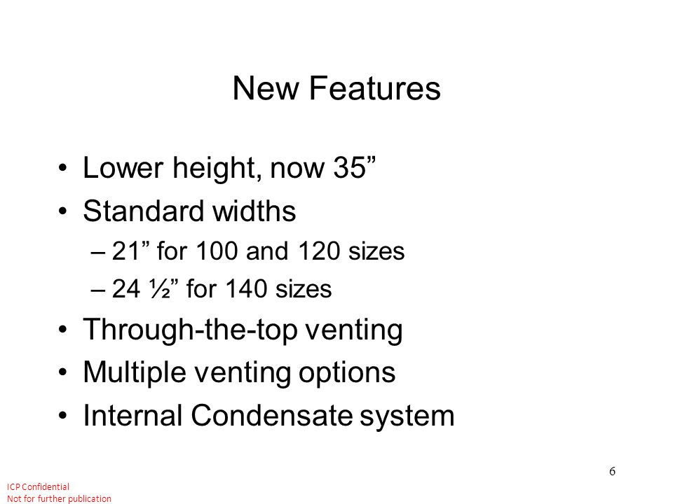 New Features Lower height, now 35 Standard widths